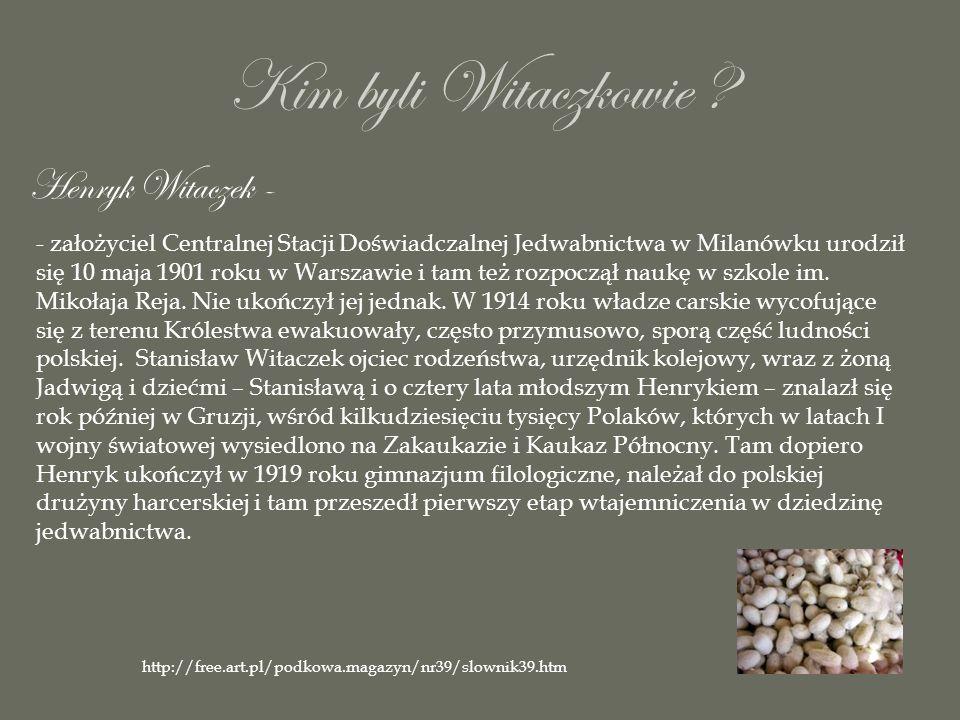Kim byli Witaczkowie ? Henryk Witaczek - - założyciel Centralnej Stacji Doświadczalnej Jedwabnictwa w Milanówku urodził się 10 maja 1901 roku w Warsza