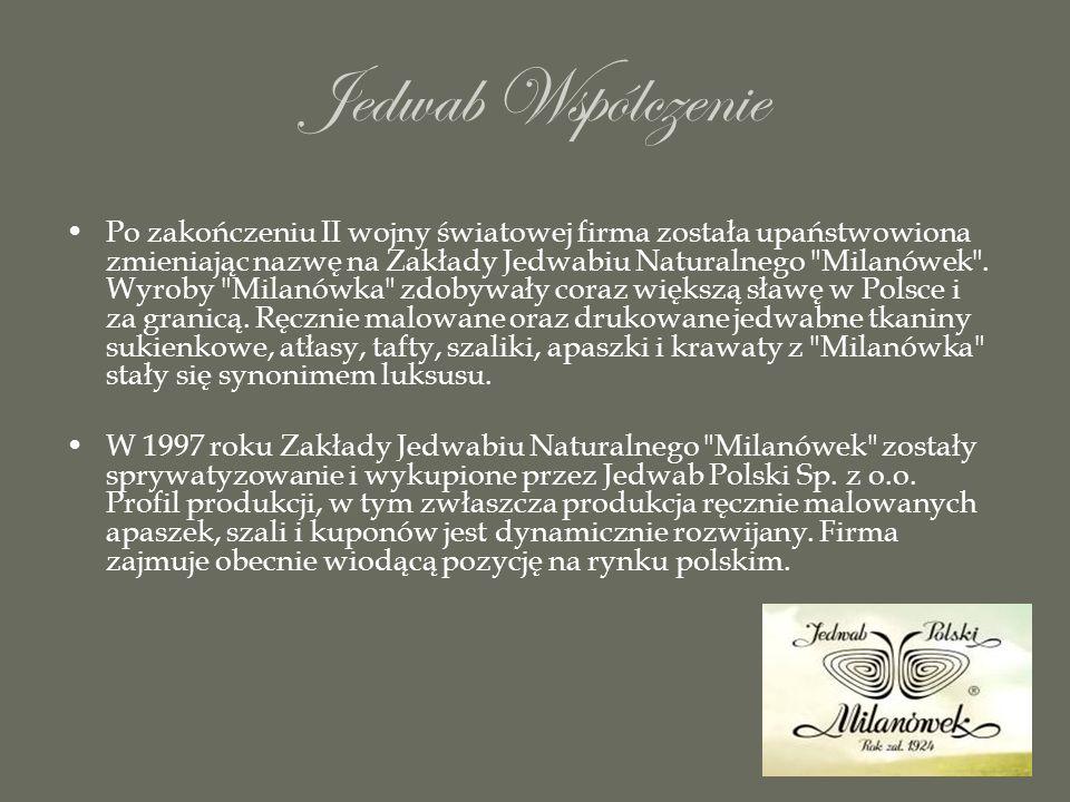 Jedwab Wspólczenie Po zakończeniu II wojny światowej firma została upaństwowiona zmieniając nazwę na Zakłady Jedwabiu Naturalnego