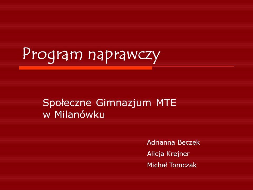 Program naprawczy Społeczne Gimnazjum MTE w Milanówku Adrianna Beczek Alicja Krejner Michał Tomczak