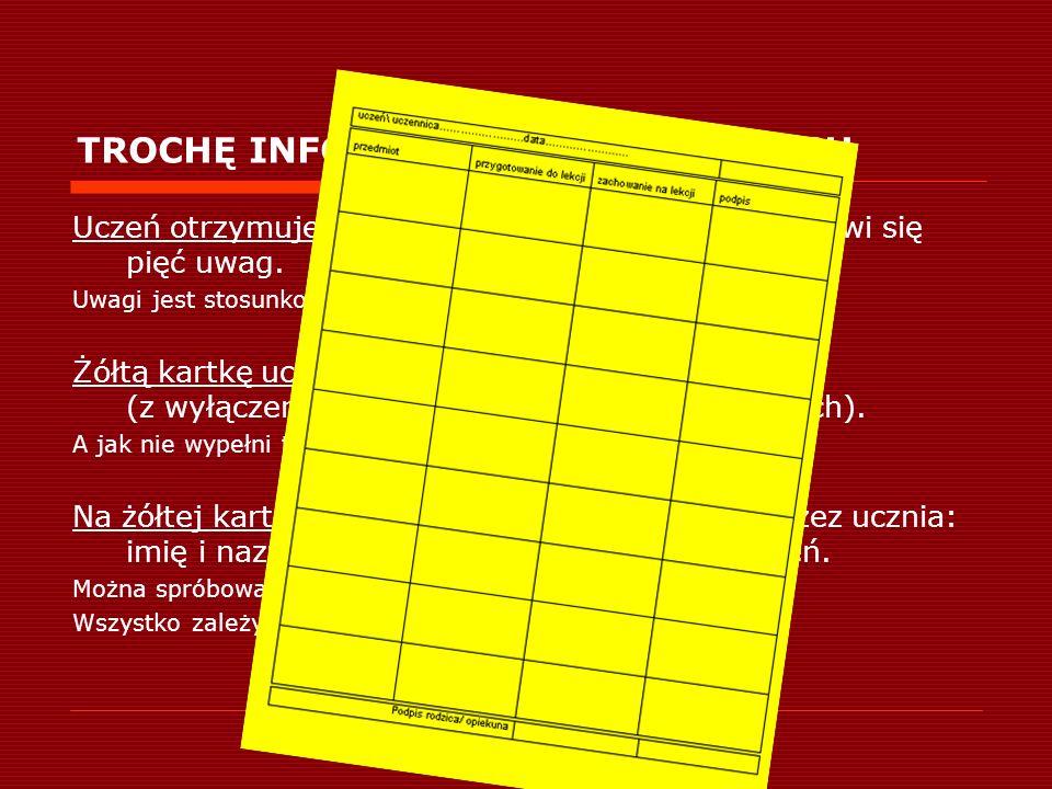 TROCHĘ INFORMACJI TEORETYCZNYCH Uczeń otrzymuje żółtą kartkę, jeśli w dzienniku pojawi się pięć uwag.