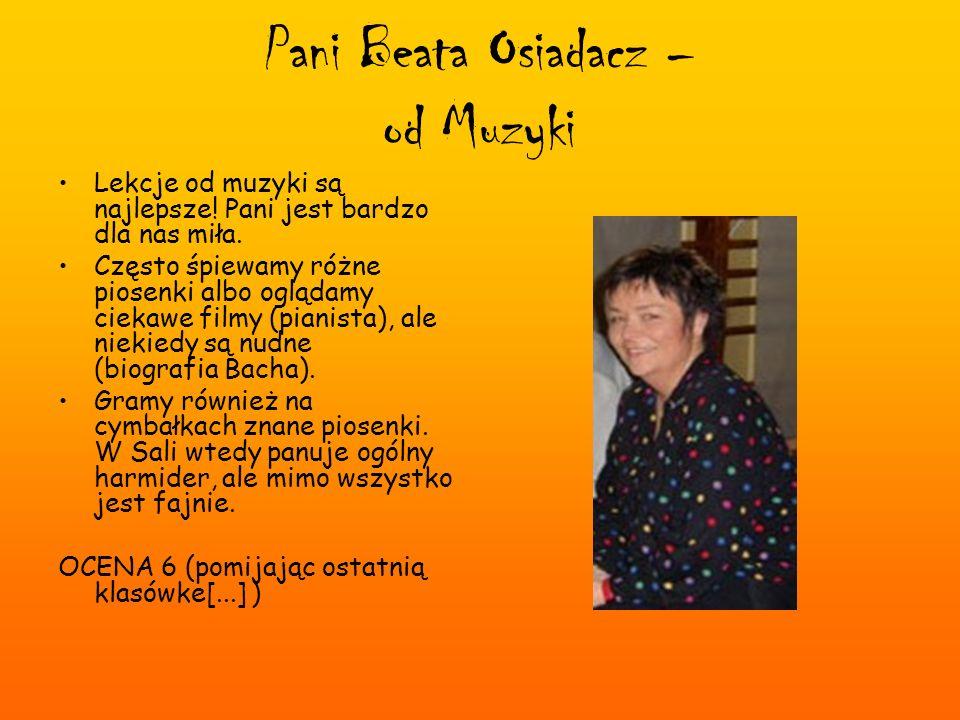 Pani Beata Osiadacz – od Muzyki Lekcje od muzyki są najlepsze! Pani jest bardzo dla nas miła. Często śpiewamy różne piosenki albo oglądamy ciekawe fil