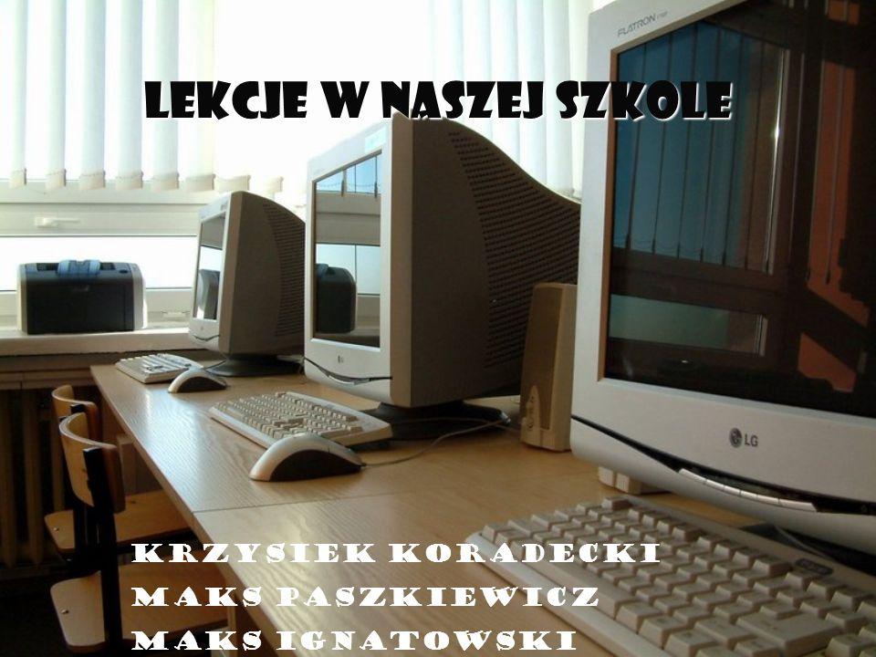 Lekcje w naszej szkole Krzysiek Koradecki Maks Paszkiewicz MAKS IGNATOWSKI