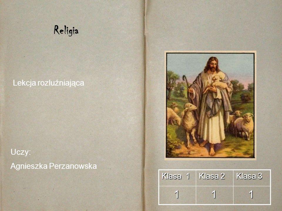 Klasa 1 Klasa 2 Klasa 3 1 1 1 Religia Uczy: Agnieszka Perzanowska Lekcja rozluźniająca