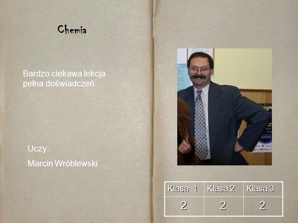 Klasa 1 Klasa 2 Klasa 3 2 2 2 Chemia Uczy: Marcin Wróblewski Bardzo ciekawa lekcja pełna doświadczeń