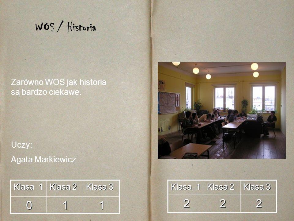 Klasa 1 Klasa 2 Klasa 3 0 1 1 Uczy: Agata Markiewicz WOS / Historia Klasa 1 Klasa 2 Klasa 3 2 2 2 Zarówno WOS jak historia są bardzo ciekawe.