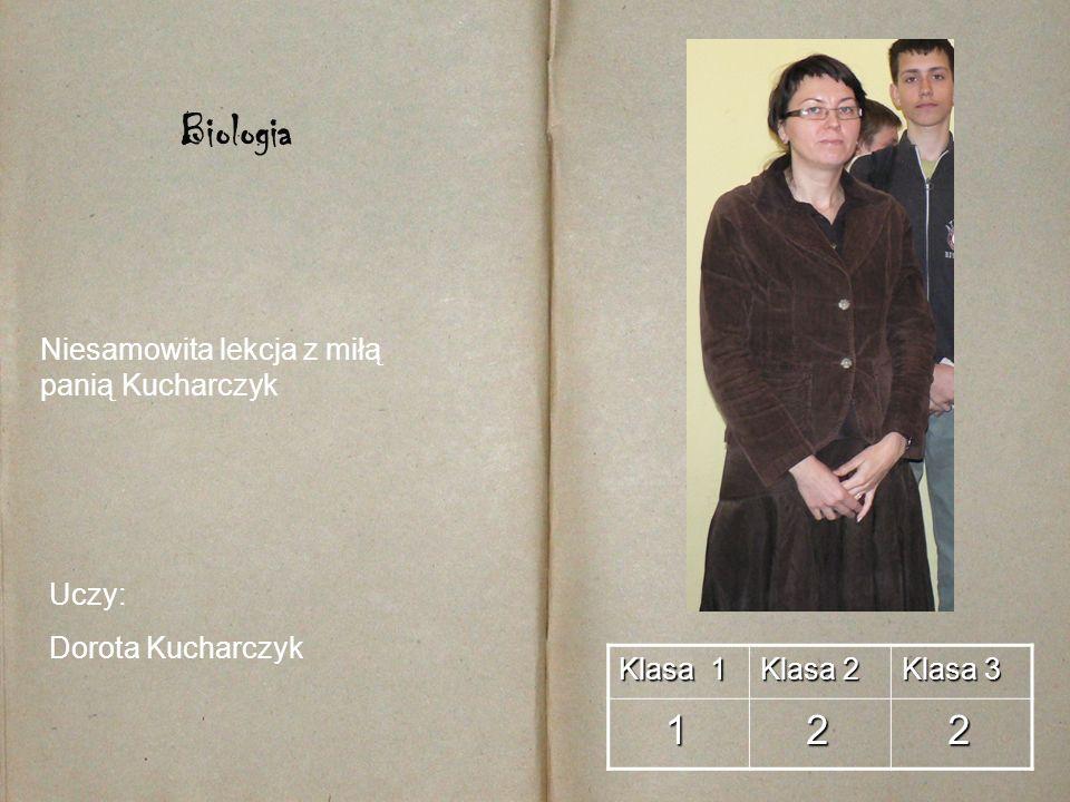 Klasa 1 Klasa 2 Klasa 3 1 2 2 Biologia Uczy: Dorota Kucharczyk Niesamowita lekcja z miłą panią Kucharczyk