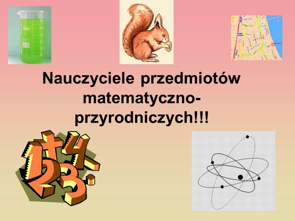 Nauczyciele przedmiotów matematyczno- przyrodniczych!!!
