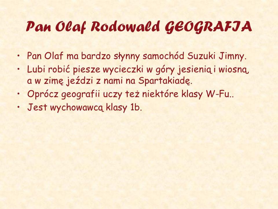 Pan Olaf Rodowald GEOGRAFIA Pan Olaf ma bardzo słynny samochód Suzuki Jimny. Lubi robić piesze wycieczki w góry jesienią i wiosną, a w zimę jeździ z n