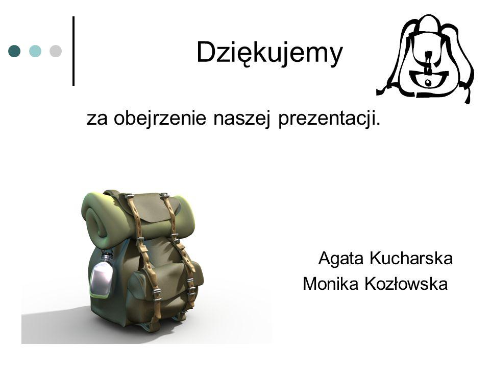 Dziękujemy za obejrzenie naszej prezentacji. Agata Kucharska Monika Kozłowska