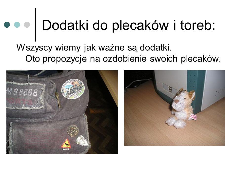 Dodatki do plecaków i toreb: Wszyscy wiemy jak ważne są dodatki. Oto propozycje na ozdobienie swoich plecaków :