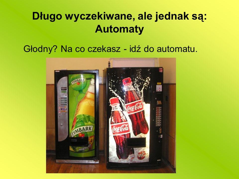 Długo wyczekiwane, ale jednak są: Automaty Głodny? Na co czekasz - idź do automatu.