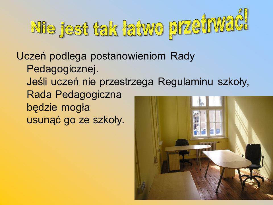 Uczeń podlega postanowieniom Rady Pedagogicznej.