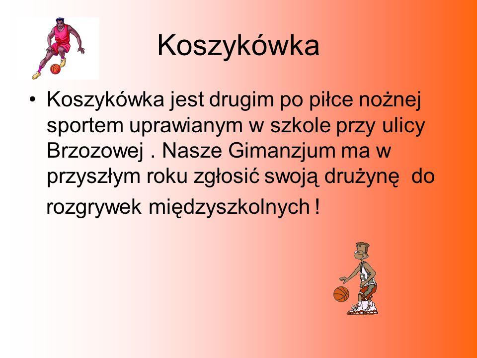 Koszykówka Koszykówka jest drugim po piłce nożnej sportem uprawianym w szkole przy ulicy Brzozowej. Nasze Gimanzjum ma w przyszłym roku zgłosić swoją