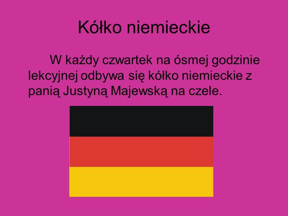 Kółko niemieckie W każdy czwartek na ósmej godzinie lekcyjnej odbywa się kółko niemieckie z panią Justyną Majewską na czele.