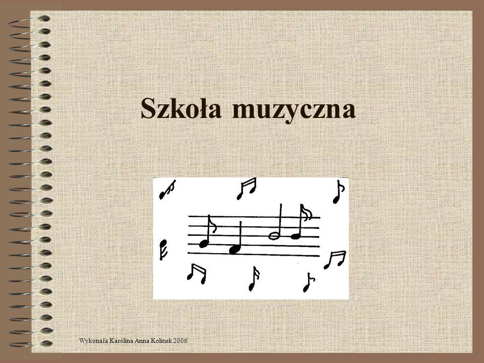 Szkoła muzyczna Wykonała Karolina Anna Kolinek 2006