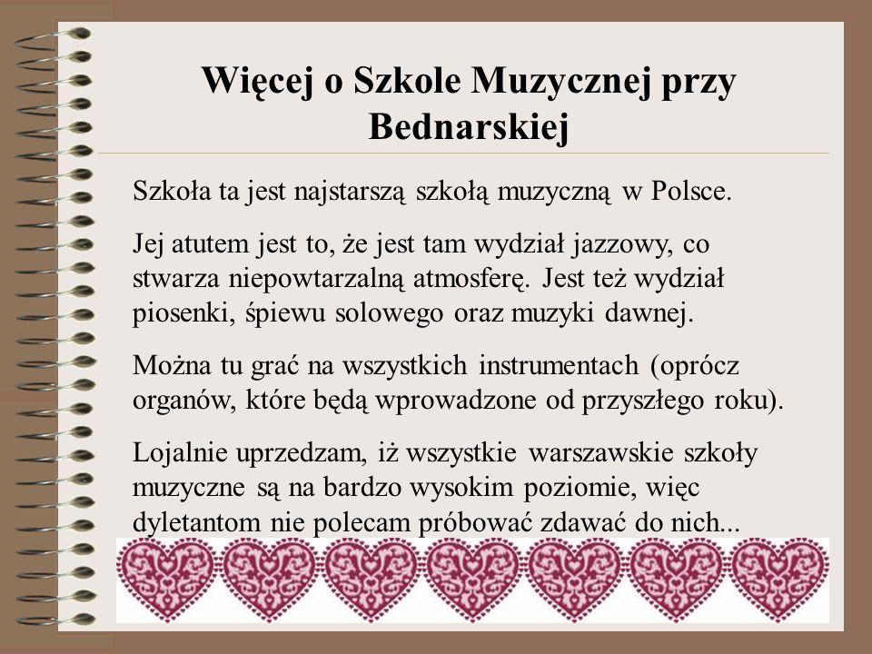 Więcej o Szkole Muzycznej przy Bednarskiej Szkoła ta jest najstarszą szkołą muzyczną w Polsce. Jej atutem jest to, że jest tam wydział jazzowy, co stw