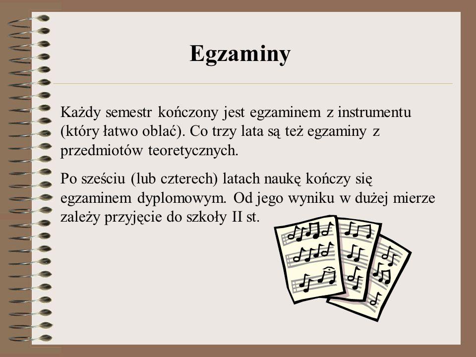Każdy semestr kończony jest egzaminem z instrumentu (który łatwo oblać).