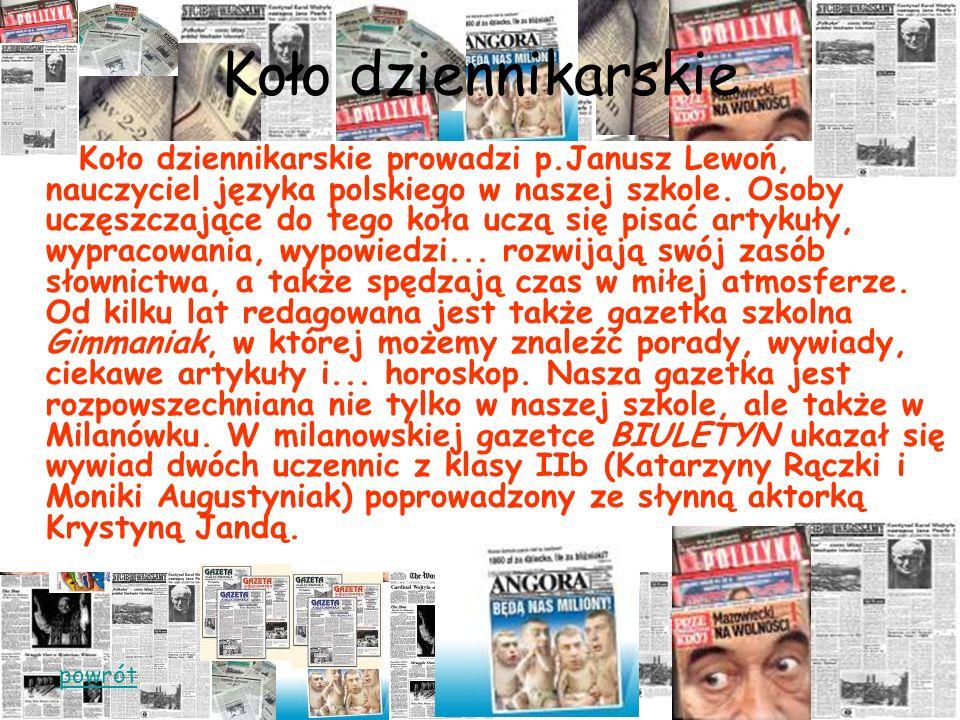 Koło dziennikarskie Koło dziennikarskie prowadzi p.Janusz Lewoń, nauczyciel języka polskiego w naszej szkole.