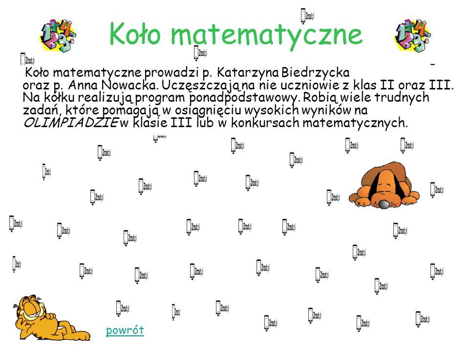 Koło matematyczne Koło matematyczne prowadzi p.Katarzyna Biedrzycka oraz p.
