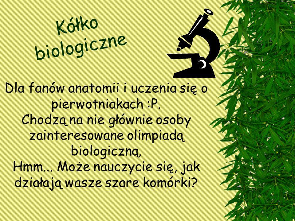 Kółko biologiczne Dla fanów anatomii i uczenia się o pierwotniakach :P.