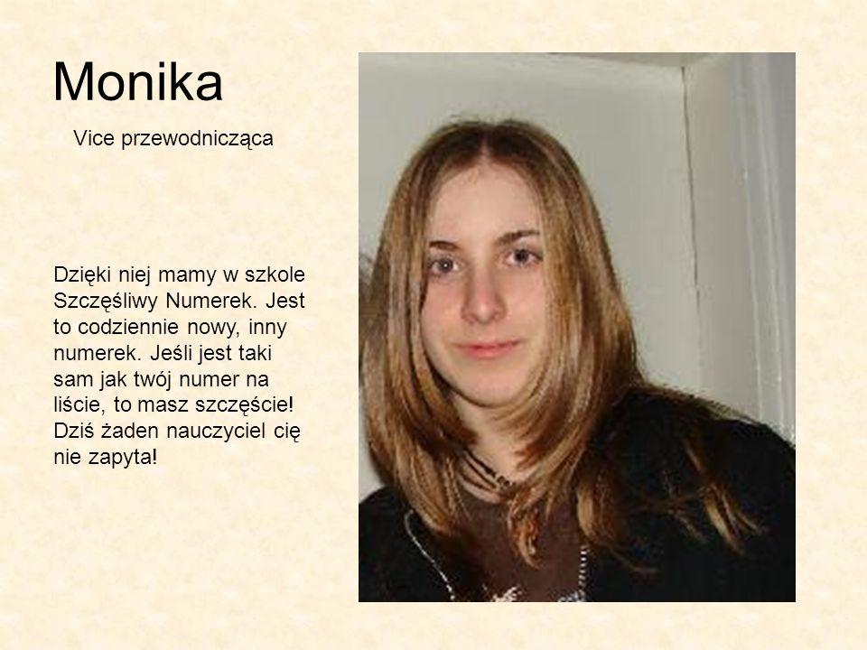 Monika Dzięki niej mamy w szkole Szczęśliwy Numerek.