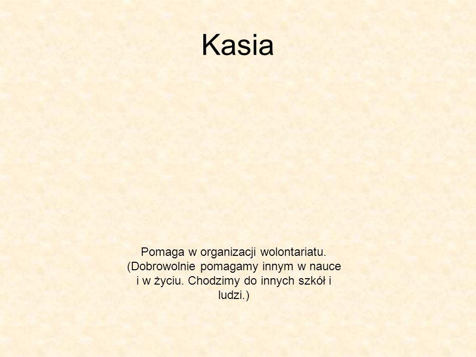 Kasia Pomaga w organizacji wolontariatu.(Dobrowolnie pomagamy innym w nauce i w życiu.