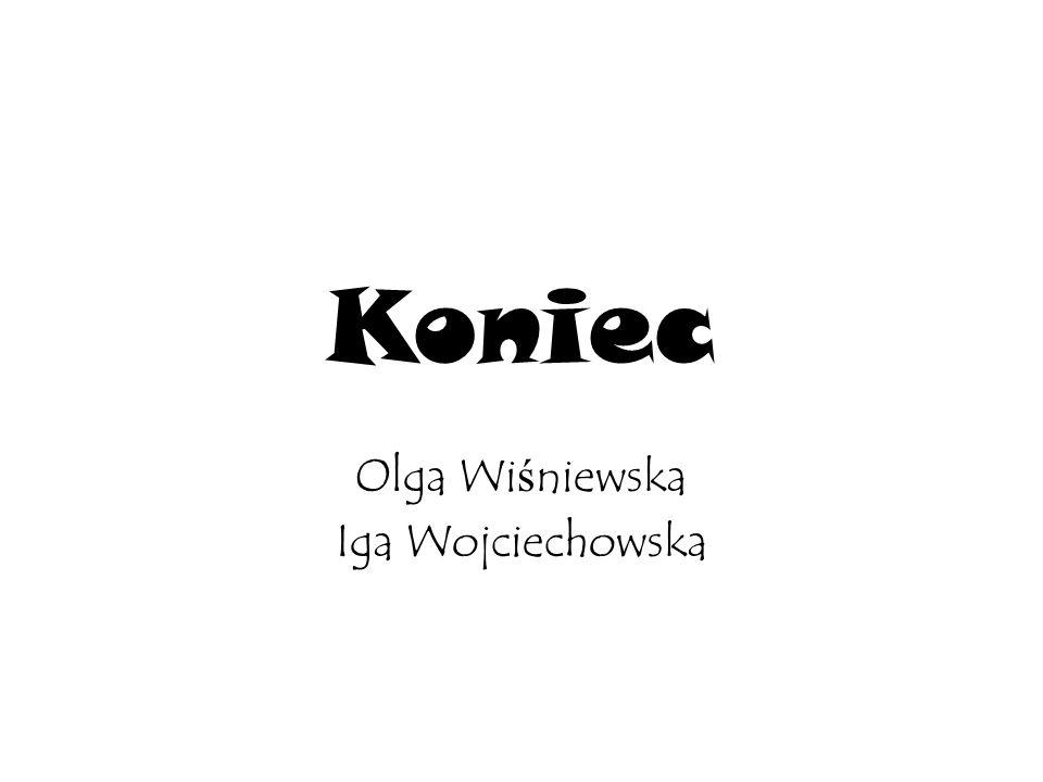 Koniec Olga Wi ś niewska Iga Wojciechowska