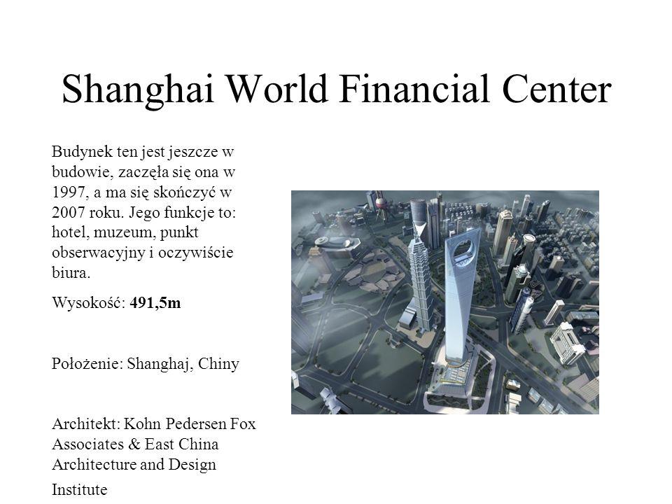 Shanghai World Financial Center Budynek ten jest jeszcze w budowie, zaczęła się ona w 1997, a ma się skończyć w 2007 roku. Jego funkcje to: hotel, muz