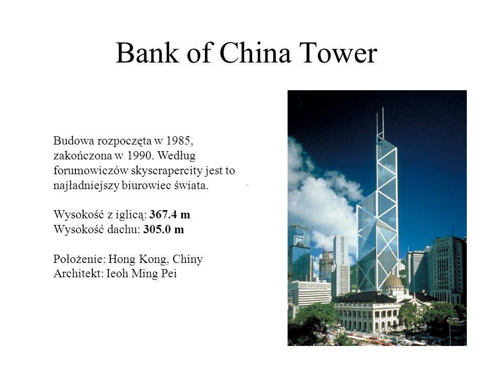 Bank of China Tower Budowa rozpoczęta w 1985, zakończona w 1990. Według forumowiczów skyscrapercity jest to najładniejszy biurowiec świata. Wysokość z