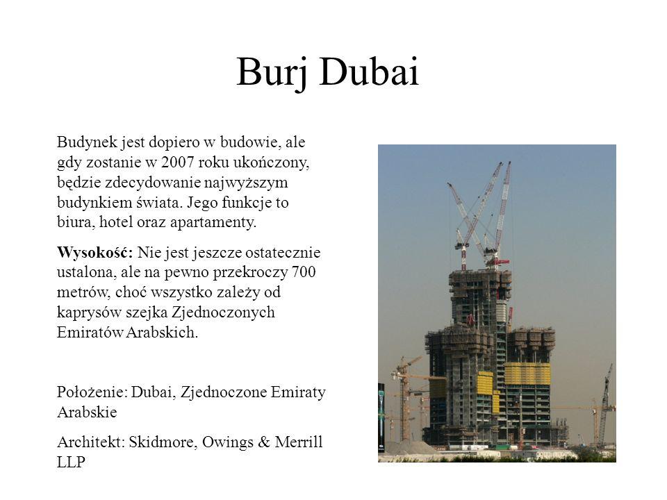 Burj Dubai Budynek jest dopiero w budowie, ale gdy zostanie w 2007 roku ukończony, będzie zdecydowanie najwyższym budynkiem świata. Jego funkcje to bi