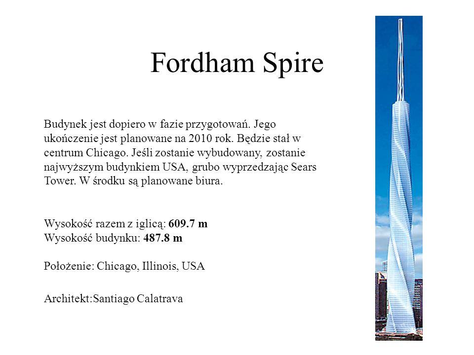 Fordham Spire Budynek jest dopiero w fazie przygotowań. Jego ukończenie jest planowane na 2010 rok. Będzie stał w centrum Chicago. Jeśli zostanie wybu