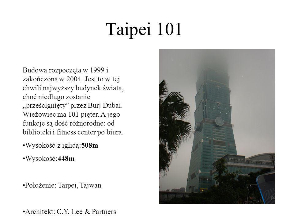 Taipei 101 Budowa rozpoczęta w 1999 i zakończona w 2004. Jest to w tej chwili najwyższy budynek świata, choć niedługo zostanie prześcignięty przez Bur