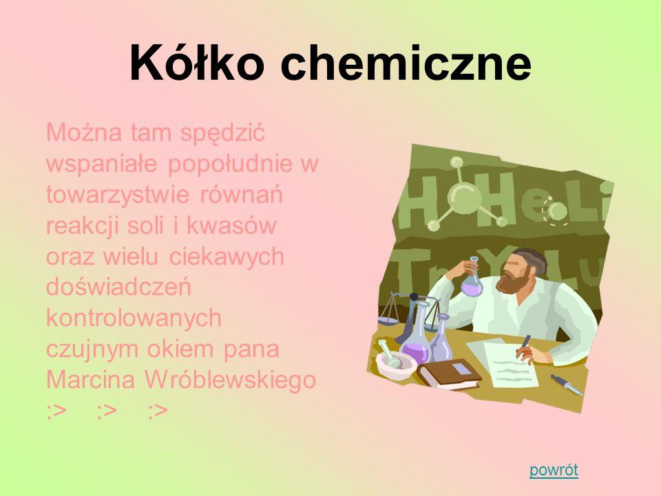 Kółko chemiczne powrót Można tam spędzić wspaniałe popołudnie w towarzystwie równań reakcji soli i kwasów oraz wielu ciekawych doświadczeń kontrolowan
