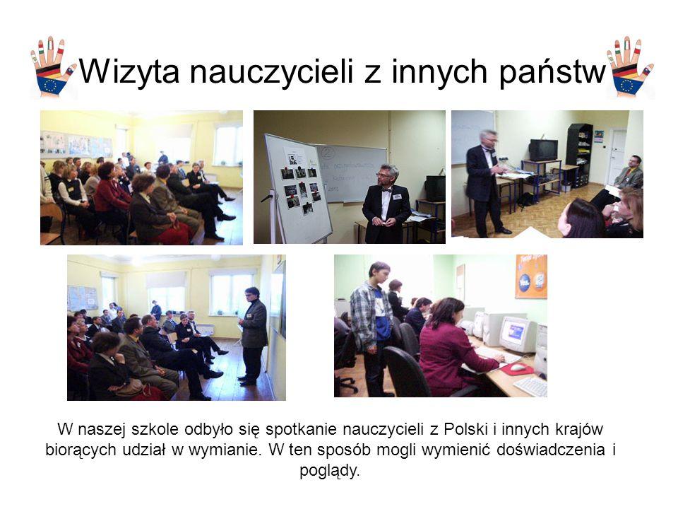 Wizyta nauczycieli z innych państw W naszej szkole odbyło się spotkanie nauczycieli z Polski i innych krajów biorących udział w wymianie.