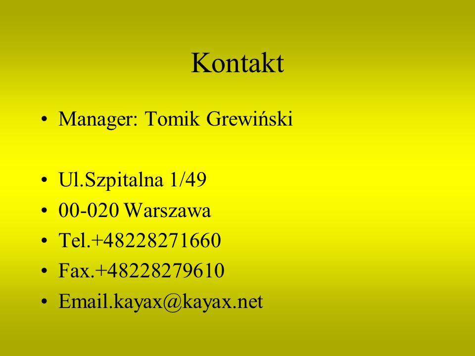 Kontakt Manager: Tomik Grewiński Ul.Szpitalna 1/49 00-020 Warszawa Tel.+48228271660 Fax.+48228279610 Email.kayax@kayax.net