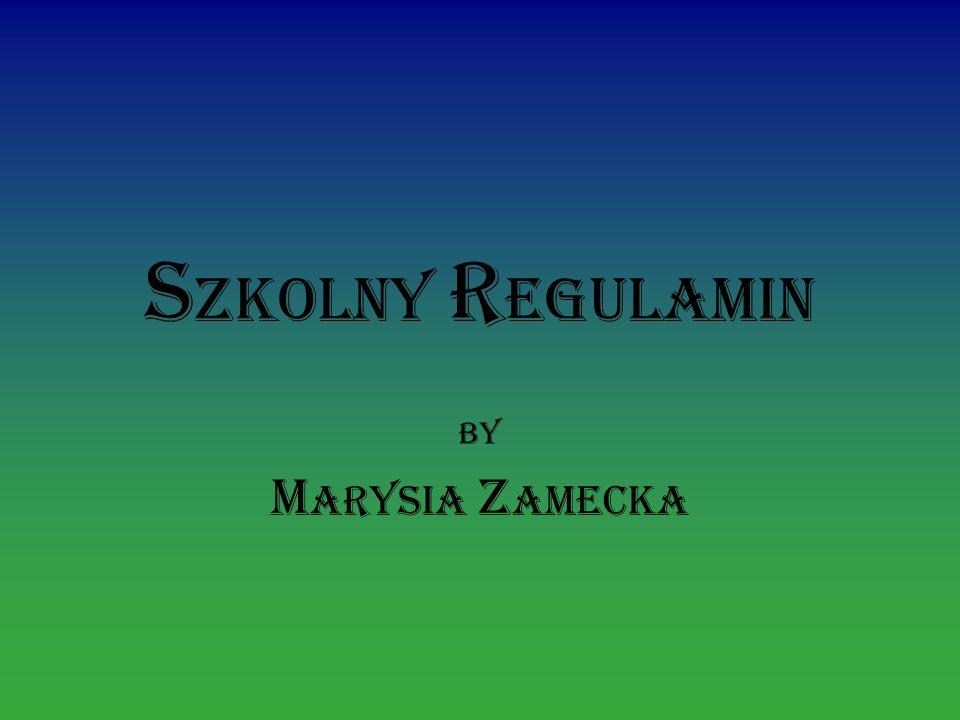 S zkolny r egulamin by M arysia Z amecka