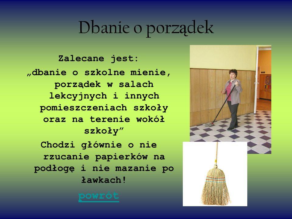 Dbanie o porz ą dek Zalecane jest: dbanie o szkolne mienie, porządek w salach lekcyjnych i innych pomieszczeniach szkoły oraz na terenie wokół szkoły