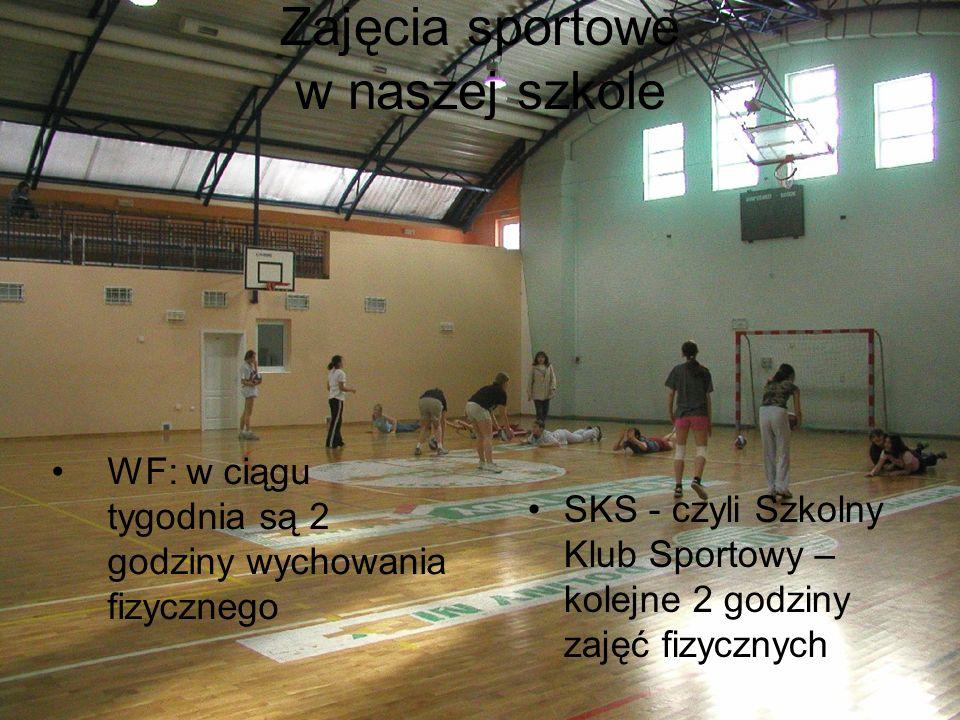 Zajęcia sportowe w naszej szkole WF: w ciągu tygodnia są 2 godziny wychowania fizycznego SKS - czyli Szkolny Klub Sportowy – kolejne 2 godziny zajęć fizycznych