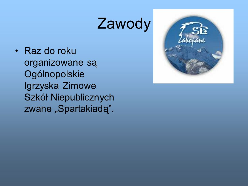 Zawody Raz do roku organizowane są Ogólnopolskie Igrzyska Zimowe Szkół Niepublicznych zwane Spartakiadą.