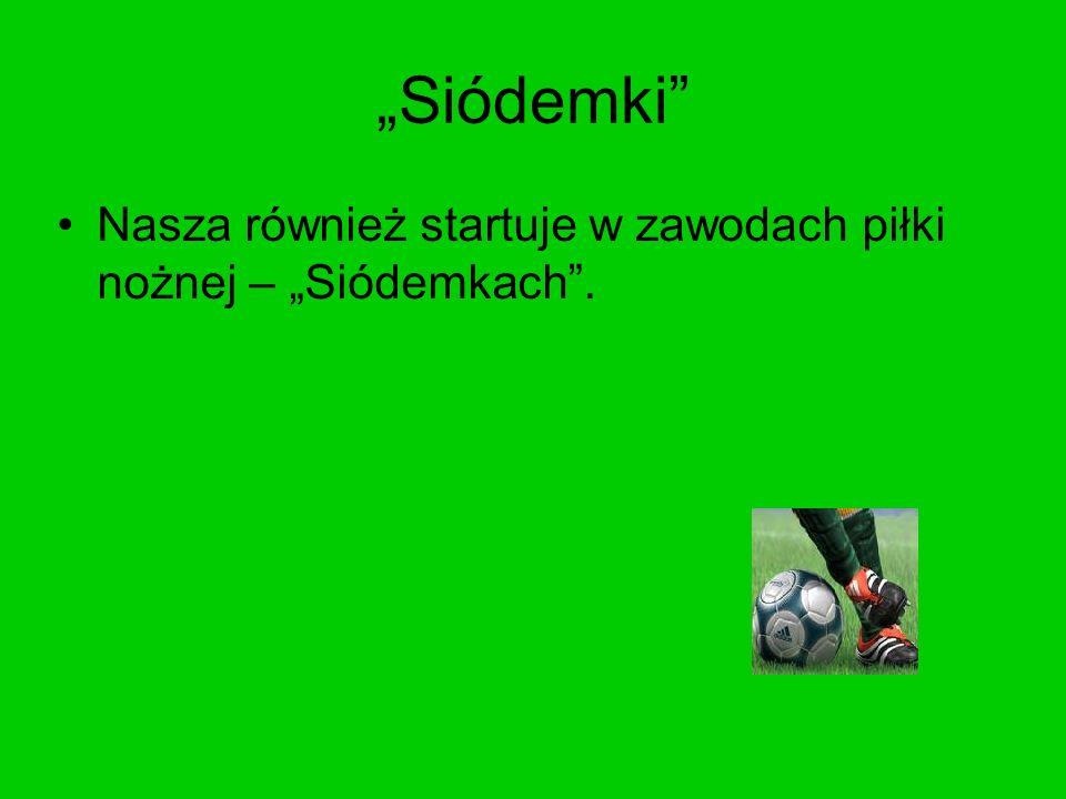 Siódemki Nasza również startuje w zawodach piłki nożnej – Siódemkach.