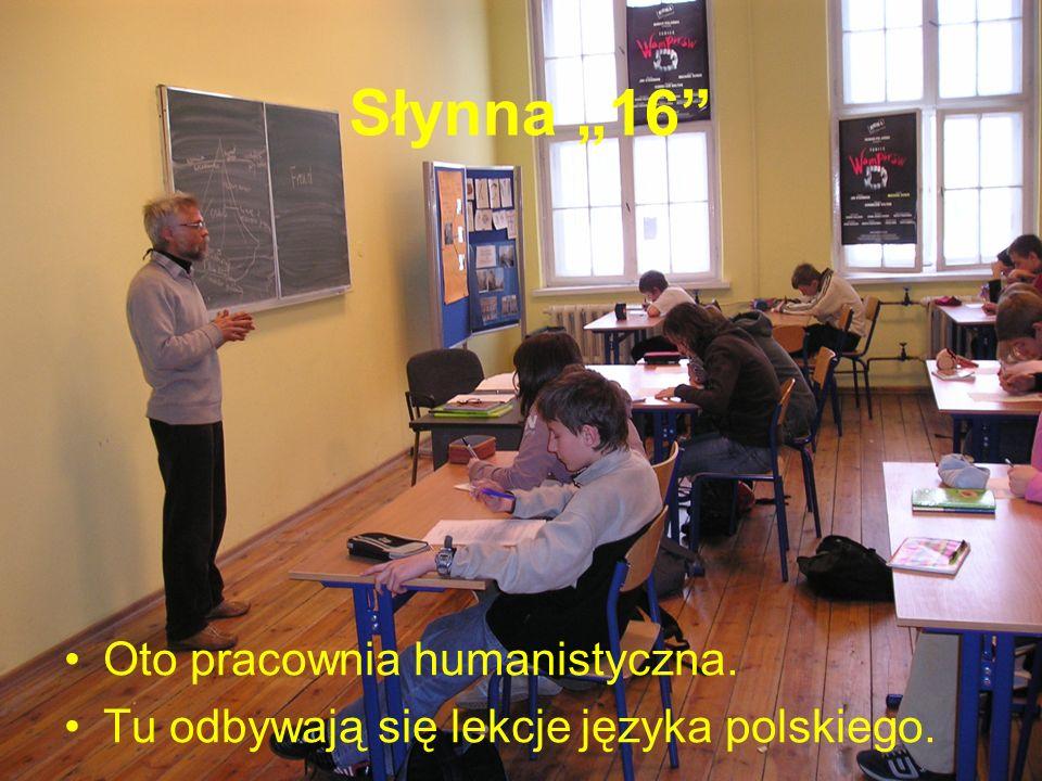 Słynna 16 Oto pracownia humanistyczna. Tu odbywają się lekcje języka polskiego.