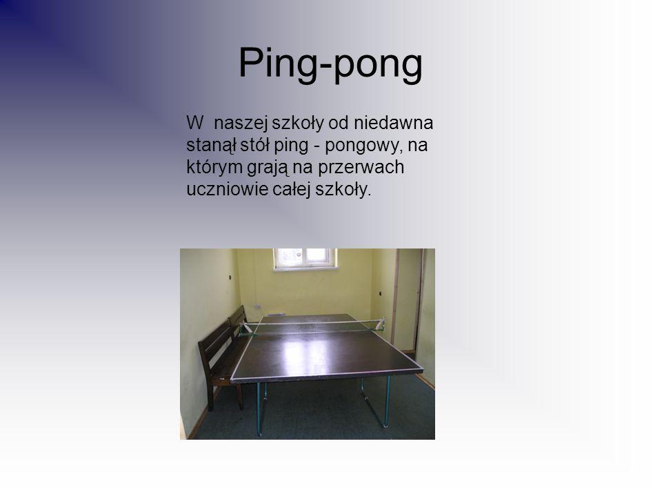 Ping-pong W naszej szkoły od niedawna stanął stół ping - pongowy, na którym grają na przerwach uczniowie całej szkoły.