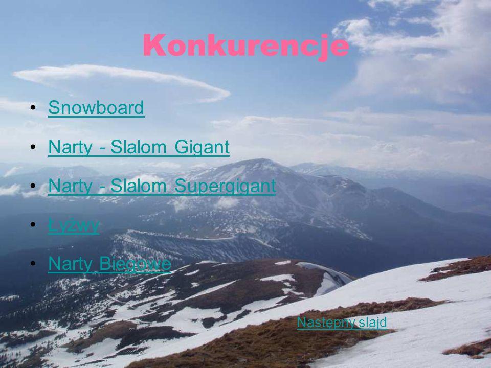 Konkurencje Snowboard Narty - Slalom Gigant Narty - Slalom Supergigant Łyżwy Narty Biegowe Następny slajd