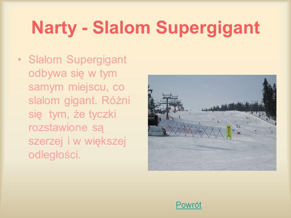 Narty - Slalom Supergigant Slalom Supergigant odbywa się w tym samym miejscu, co slalom gigant. Różni się tym, że tyczki rozstawione są szerzej i w wi