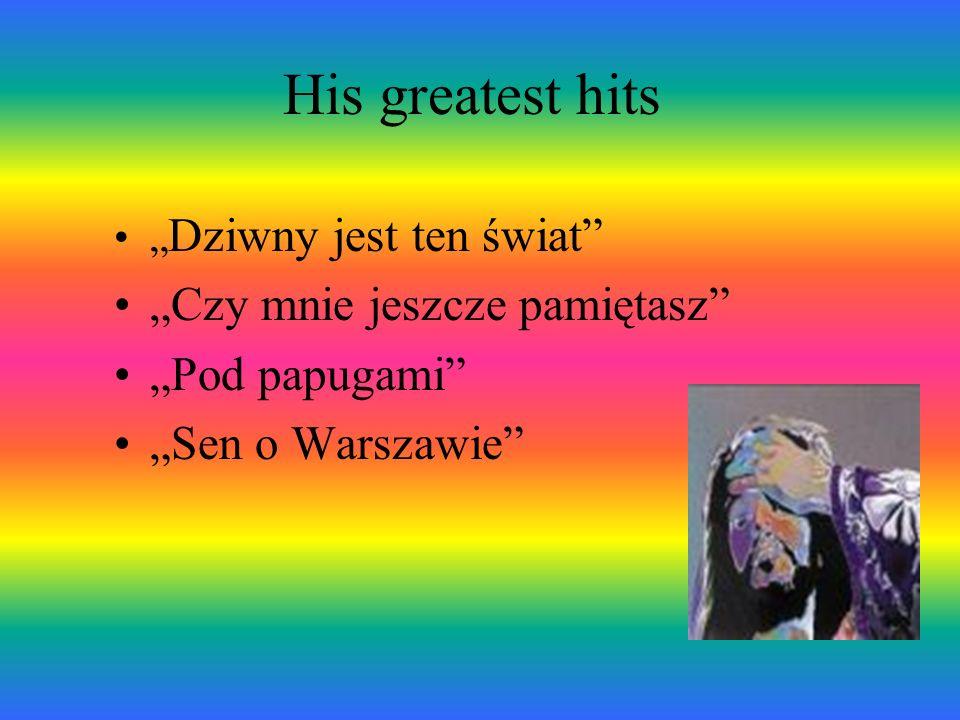 His greatest hits Dziwny jest ten świat Czy mnie jeszcze pamiętasz Pod papugami Sen o Warszawie
