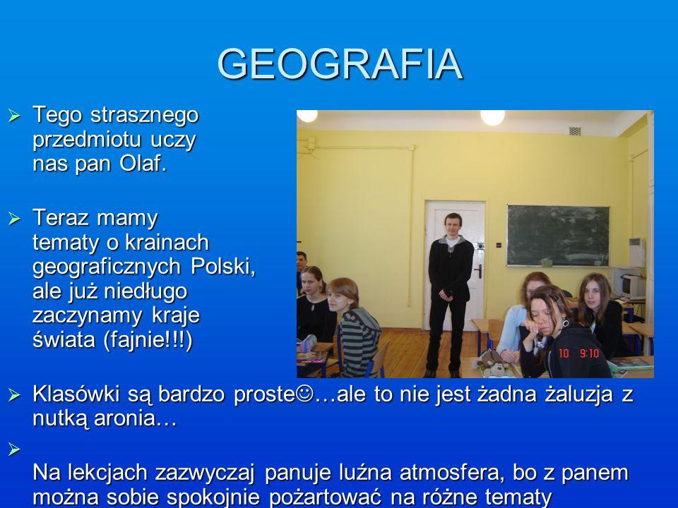 GEOGRAFIA Tego strasznego przedmiotu uczy nas pan Olaf. Tego strasznego przedmiotu uczy nas pan Olaf. Teraz mamy tematy o krainach geograficznych Pols