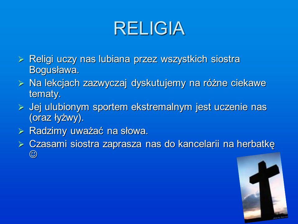 RELIGIA Religi uczy nas lubiana przez wszystkich siostra Bogusława. Religi uczy nas lubiana przez wszystkich siostra Bogusława. Na lekcjach zazwyczaj