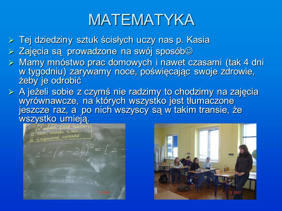 MATEMATYKA Tej dziedziny sztuk ścisłych uczy nas p. Kasia Tej dziedziny sztuk ścisłych uczy nas p. Kasia Zajęcia są prowadzone na swój sposób Zajęcia