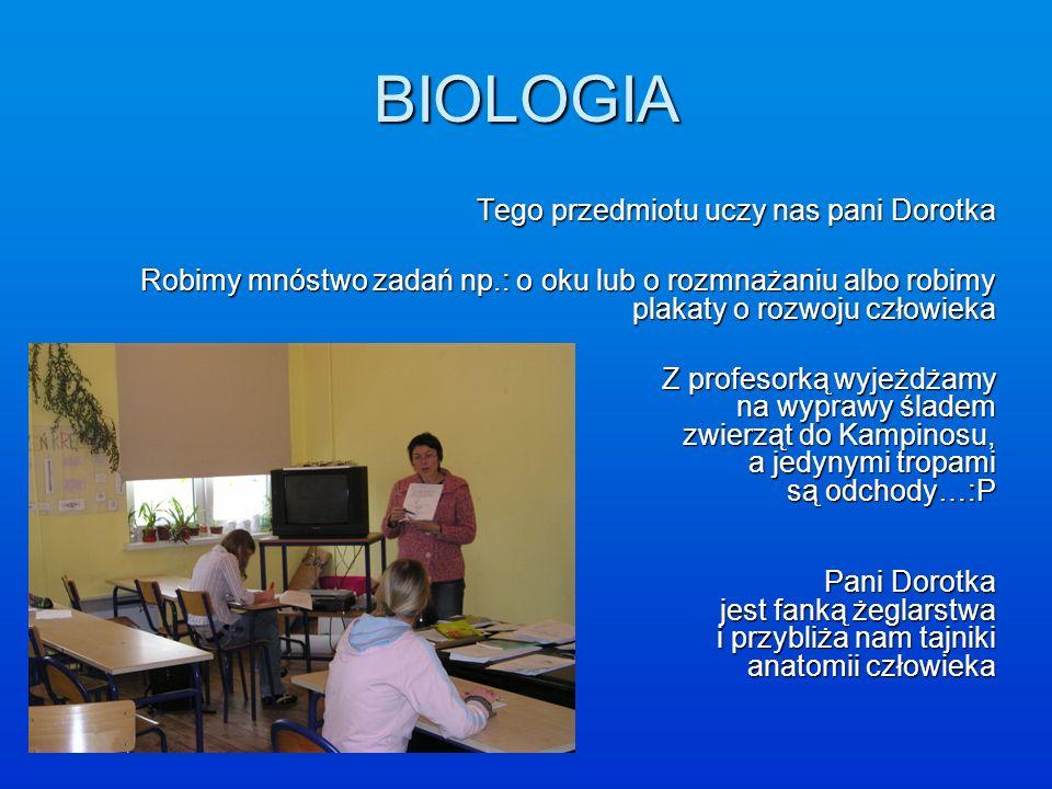 BIOLOGIA Tego przedmiotu uczy nas pani Dorotka Robimy mnóstwo zadań np.: o oku lub o rozmnażaniu albo robimy plakaty o rozwoju człowieka Z profesorką
