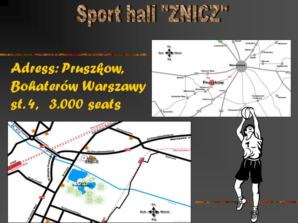 Adress: Pruszkow, Bohaterów Warszawy st. 4, 3.000 seats